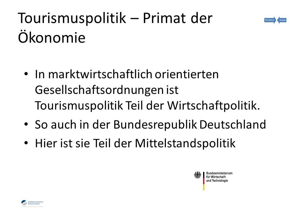 Tourismuspolitik – Primat der Ökonomie In marktwirtschaftlich orientierten Gesellschaftsordnungen ist Tourismuspolitik Teil der Wirtschaftpolitik.