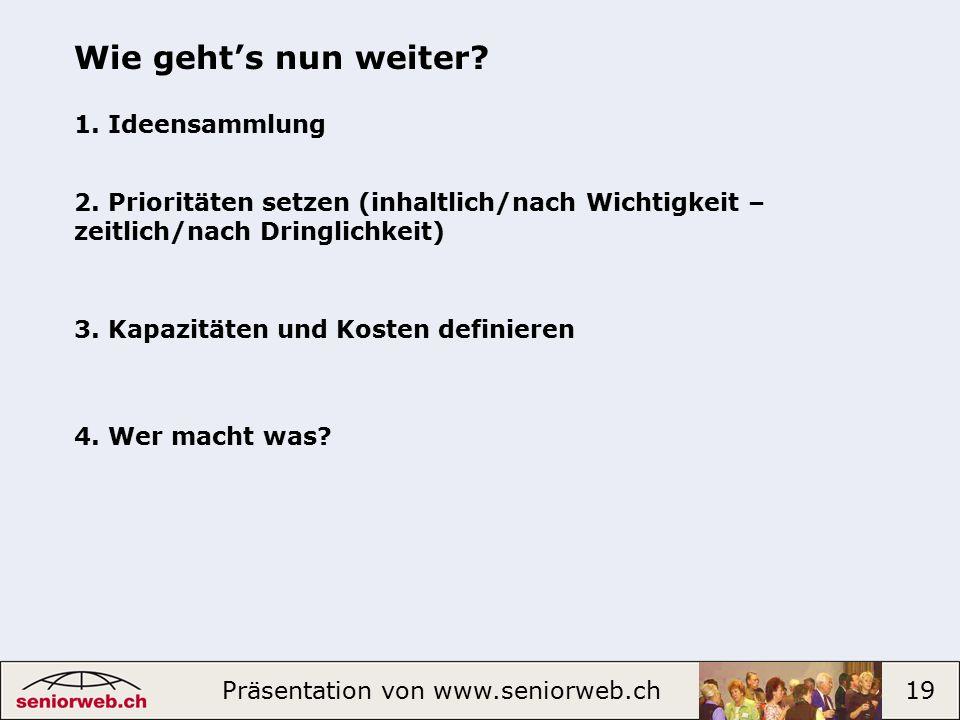 Präsentation von www.seniorweb.ch 19 Wie geht's nun weiter.