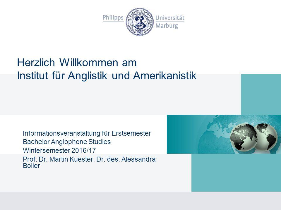 Informationsveranstaltung für Erstsemester Bachelor Anglophone Studies Wintersemester 2016/17 Prof.