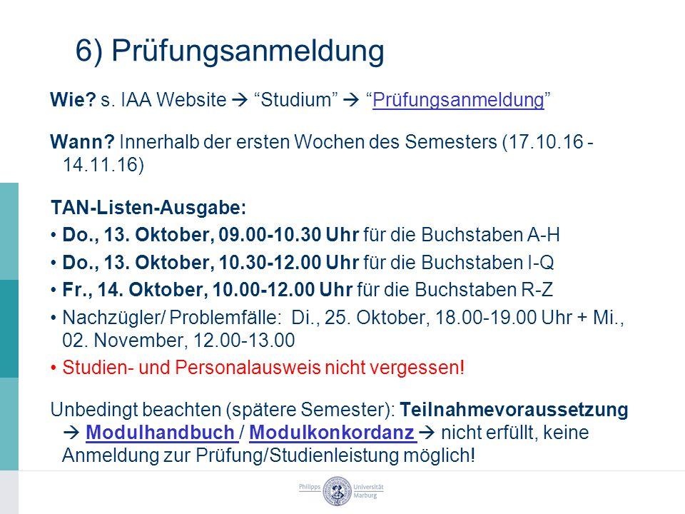 6) Prüfungsanmeldung Wie. s. IAA Website  Studium  Prüfungsanmeldung Prüfungsanmeldung Wann.