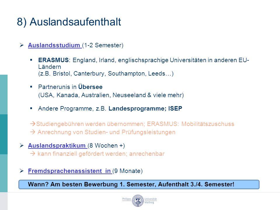 8) Auslandsaufenthalt  Auslandsstudium (1-2 Semester) Auslandsstudium  ERASMUS: England, Irland, englischsprachige Universitäten in anderen EU- Ländern (z.B.