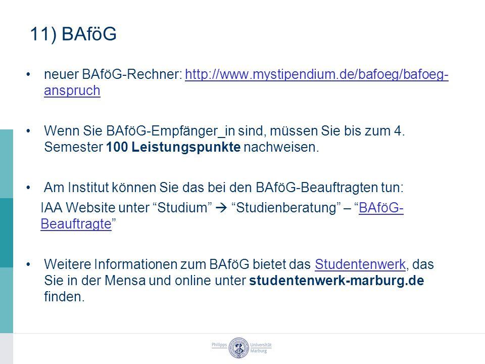 11) BAföG neuer BAföG-Rechner: http://www.mystipendium.de/bafoeg/bafoeg- anspruchhttp://www.mystipendium.de/bafoeg/bafoeg- anspruch Wenn Sie BAföG-Empfänger_in sind, müssen Sie bis zum 4.