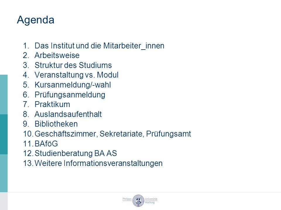 Agenda 1.Das Institut und die Mitarbeiter_innen 2.Arbeitsweise 3.Struktur des Studiums 4.Veranstaltung vs.