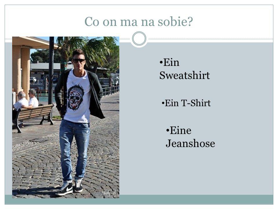 Co on ma na sobie Ein Sweatshirt Ein T-Shirt Eine Jeanshose