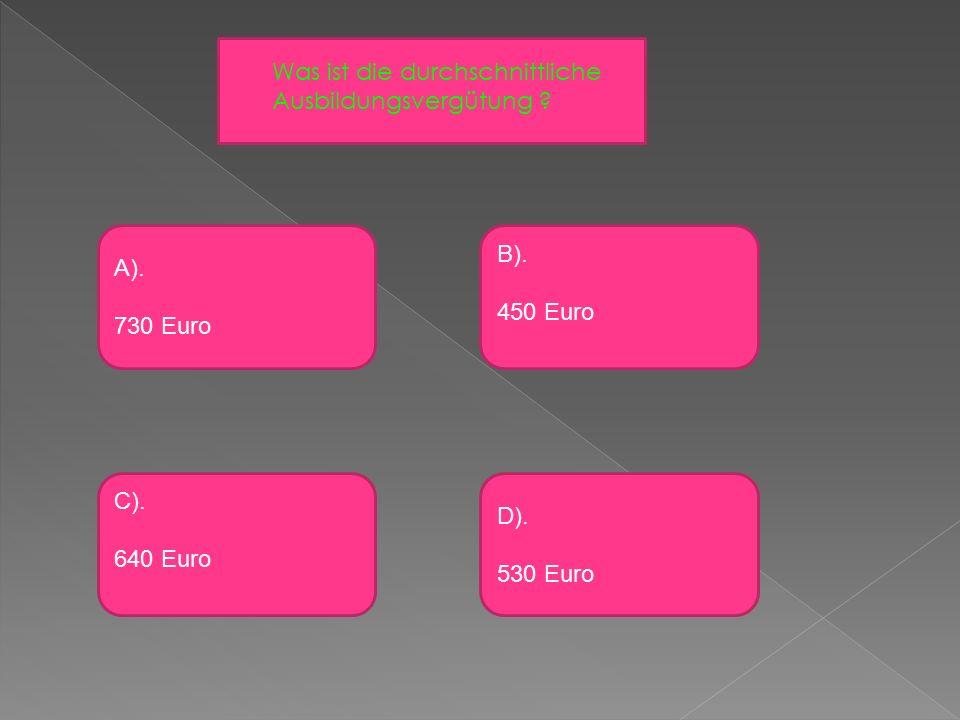 A). 730 Euro Was ist die durchschnittliche Ausbildungsvergütung .