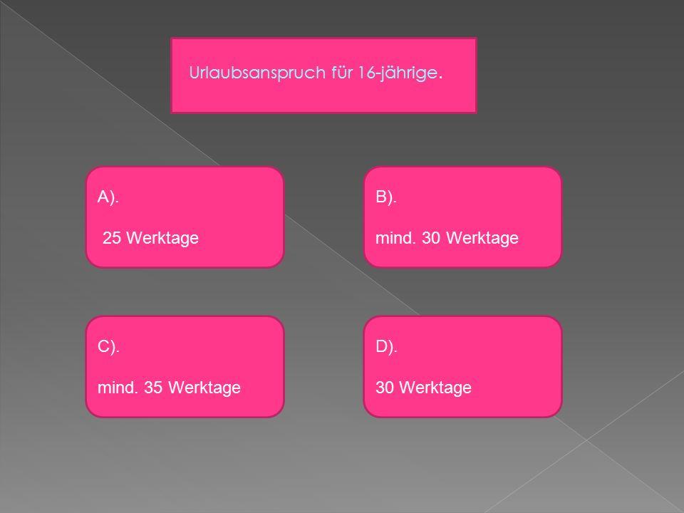 A). 25 Werktage D). 30 Werktage C). mind. 35 Werktage B).