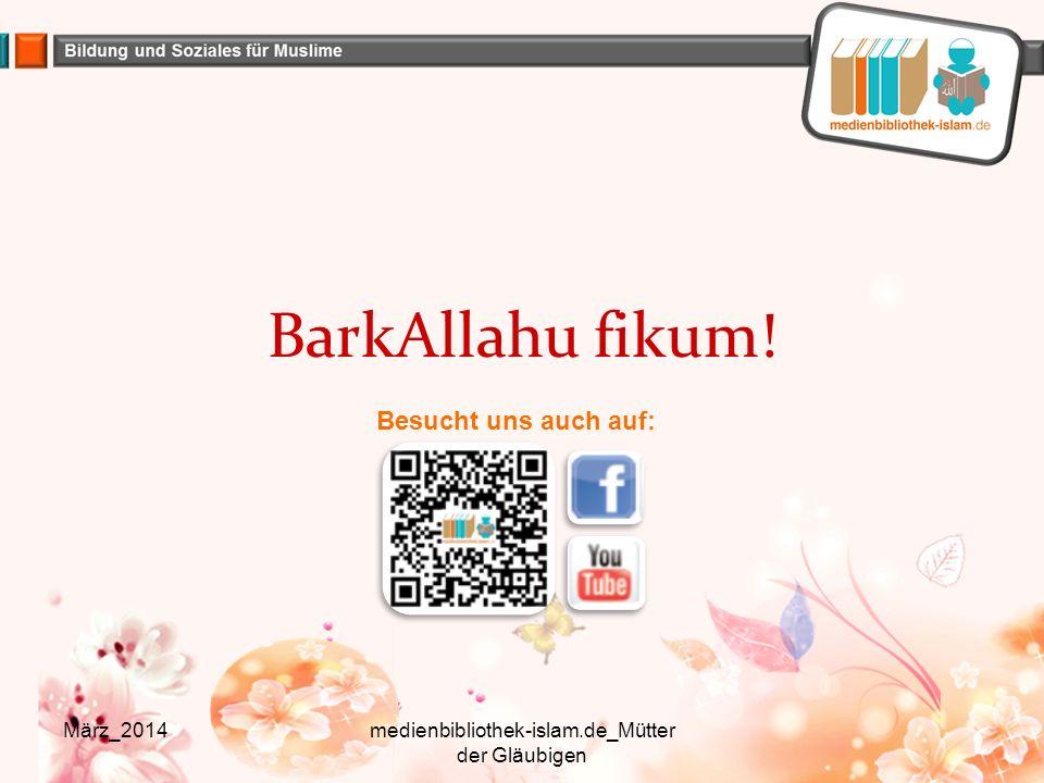 BarkAllahu fikum! März_2014medienbibliothek-islam.de_Mütter der Gläubigen Besucht uns auch auf: