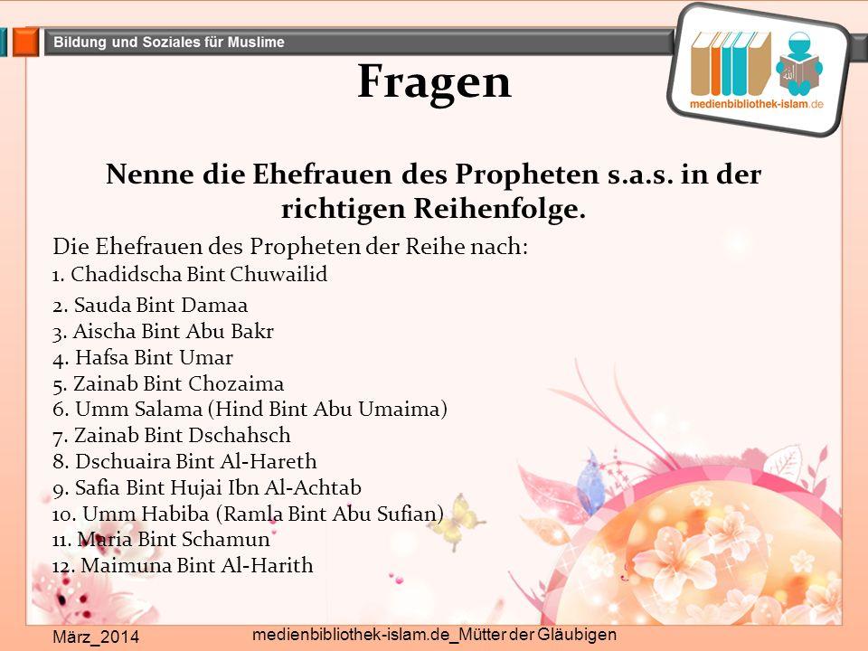 Fragen Nenne die Ehefrauen des Propheten s.a.s. in der richtigen Reihenfolge.