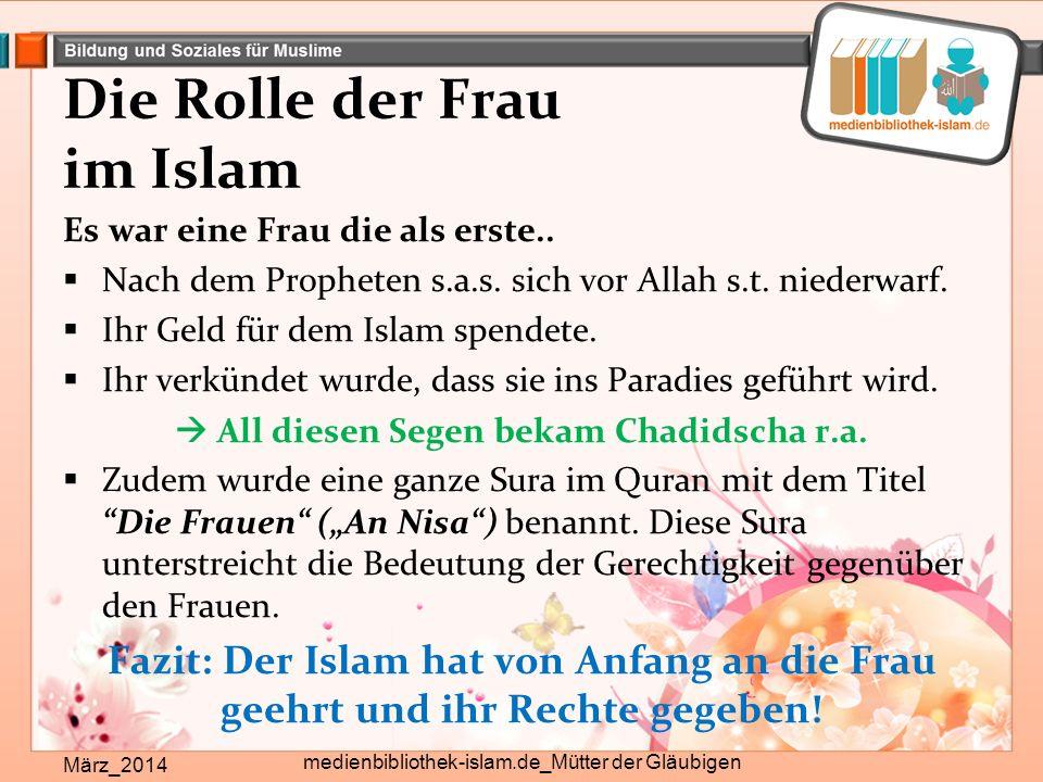Die Rolle der Frau im Islam März_2014 medienbibliothek-islam.de_Mütter der Gläubigen Es war eine Frau die als erste..