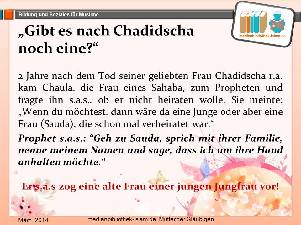 """""""Gibt es nach Chadidscha noch eine März_2014 medienbibliothek-islam.de_Mütter der Gläubigen 2 Jahre nach dem Tod seiner geliebten Frau Chadidscha r.a."""