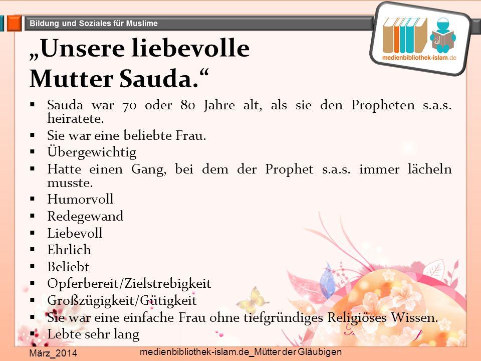"""""""Unsere liebevolle Mutter Sauda. März_2014 medienbibliothek-islam.de_Mütter der Gläubigen  Sauda war 70 oder 80 Jahre alt, als sie den Propheten s.a.s."""