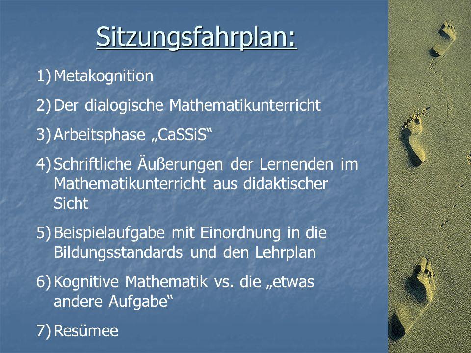 """1)Metakognition 2)Der dialogische Mathematikunterricht 3)Arbeitsphase """"CaSSiS 4)Schriftliche Äußerungen der Lernenden im Mathematikunterricht aus didaktischer Sicht 5)Beispielaufgabe mit Einordnung in die Bildungsstandards und den Lehrplan 6)Kognitive Mathematik vs."""