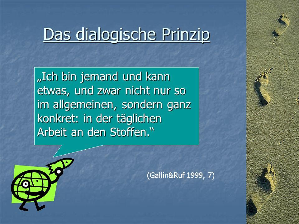 """Das dialogische Prinzip """"Ich bin jemand und kann etwas, und zwar nicht nur so im allgemeinen, sondern ganz konkret: in der täglichen Arbeit an den Stoffen. (Gallin&Ruf 1999, 7)"""