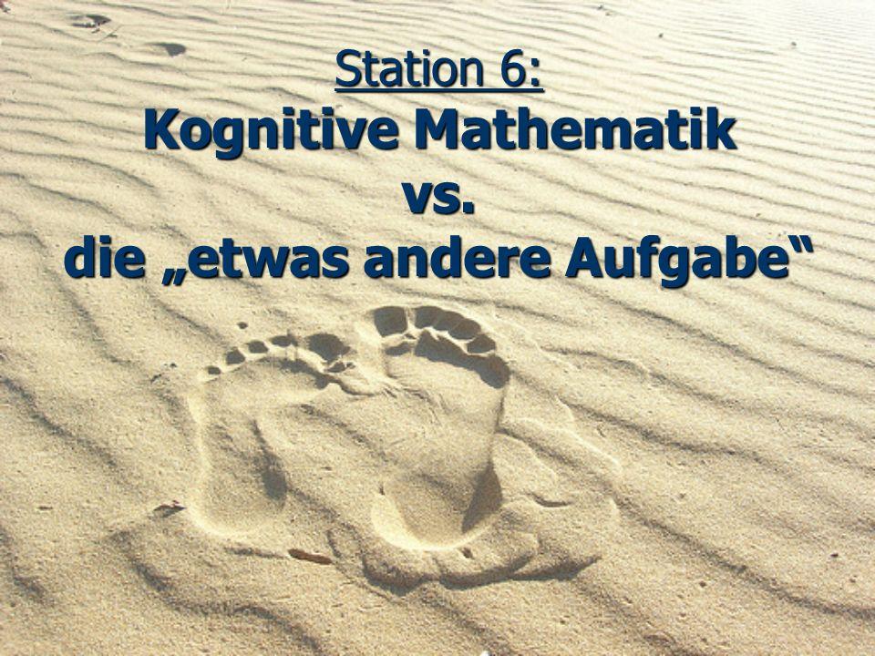 """Station 6: Kognitive Mathematik vs. die """"etwas andere Aufgabe"""