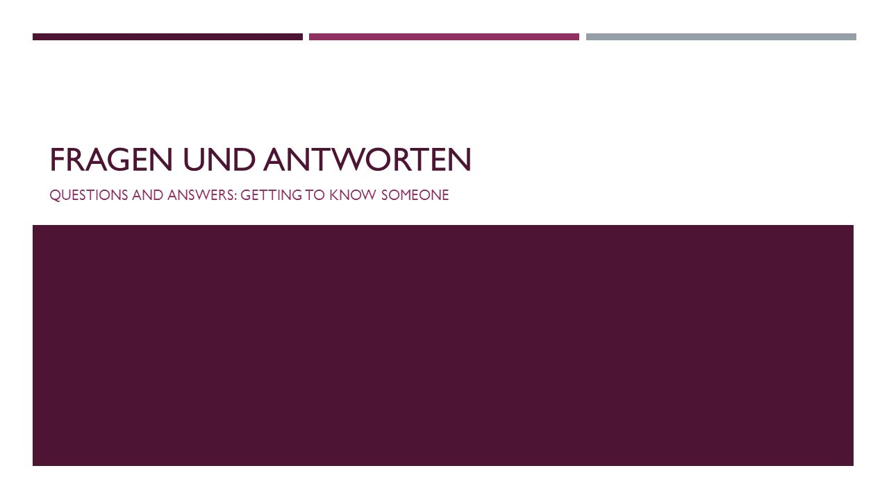 FRAGEN UND ANTWORTEN QUESTIONS AND ANSWERS: GETTING TO KNOW SOMEONE