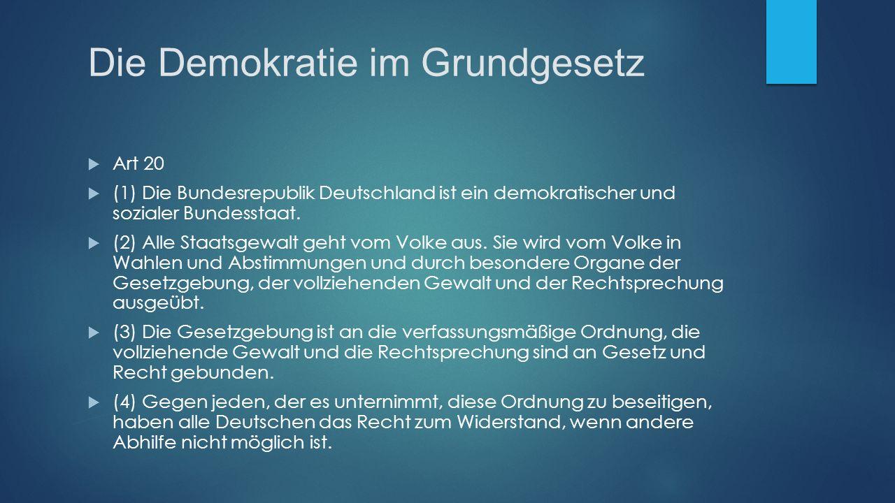 Die Demokratie im Grundgesetz  Art 20  (1) Die Bundesrepublik Deutschland ist ein demokratischer und sozialer Bundesstaat.