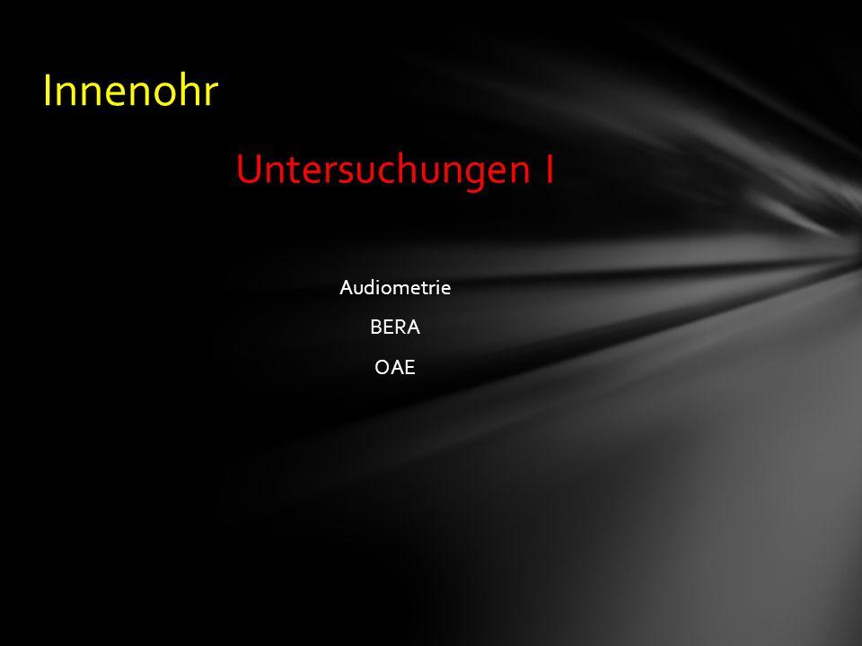 Untersuchungen I Audiometrie BERA OAE Innenohr