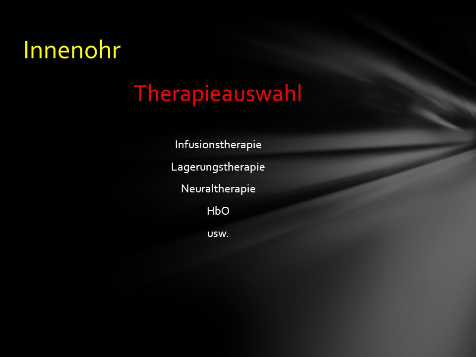 Therapieauswahl Infusionstherapie Lagerungstherapie Neuraltherapie HbO usw. Innenohr