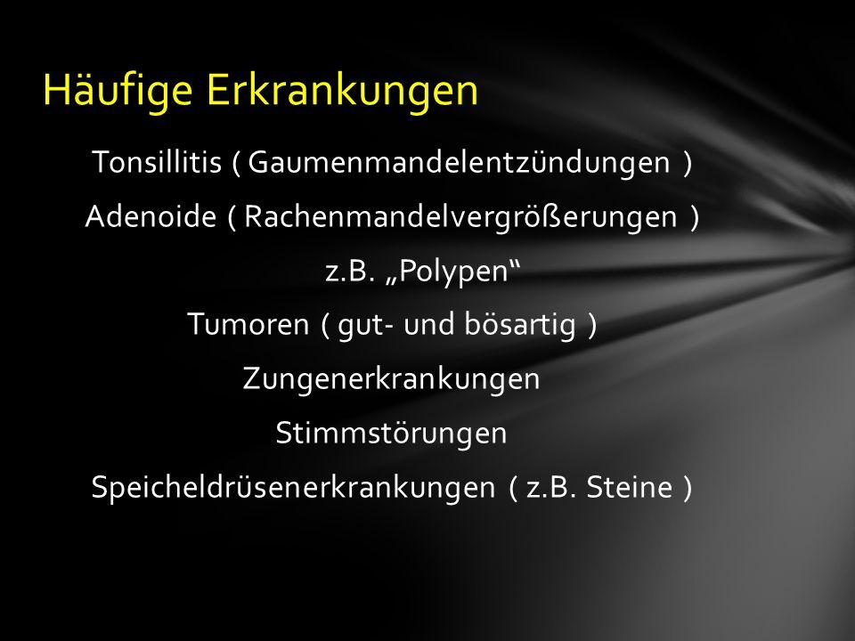 Tonsillitis ( Gaumenmandelentzündungen ) Adenoide ( Rachenmandelvergrößerungen ) z.B.