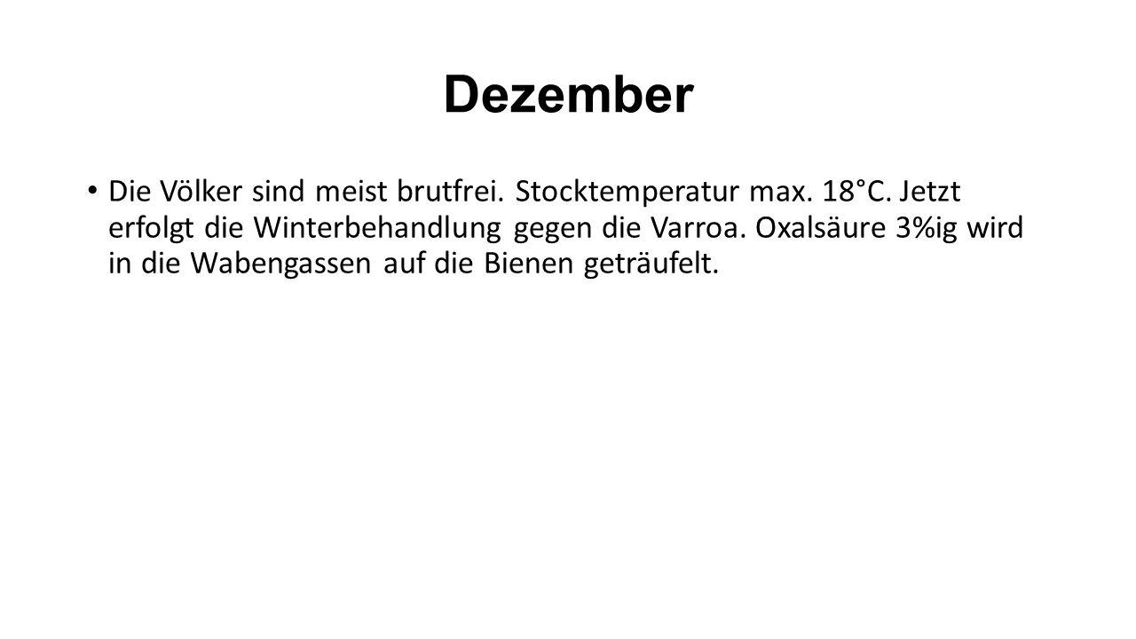Dezember Die Völker sind meist brutfrei. Stocktemperatur max.