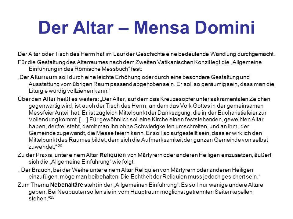 Der Altar – Mensa Domini Der Altar oder Tisch des Herrn hat im Lauf der Geschichte eine bedeutende Wandlung durchgemacht.