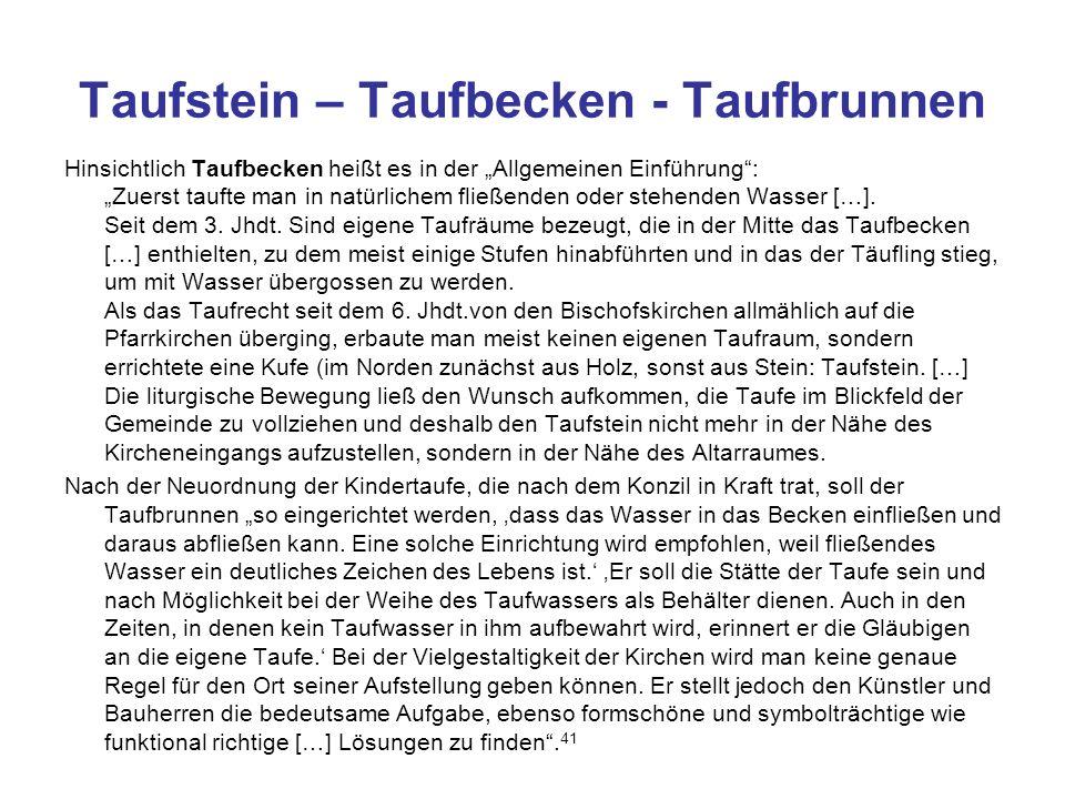"""Taufstein – Taufbecken - Taufbrunnen Hinsichtlich Taufbecken heißt es in der """"Allgemeinen Einführung : """"Zuerst taufte man in natürlichem fließenden oder stehenden Wasser […]."""