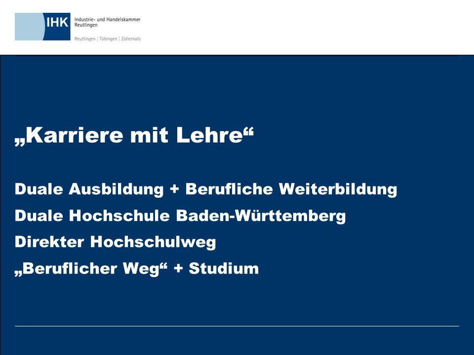 """""""Karriere mit Lehre Duale Ausbildung + Berufliche Weiterbildung Duale Hochschule Baden-Württemberg Direkter Hochschulweg """"Beruflicher Weg + Studium"""