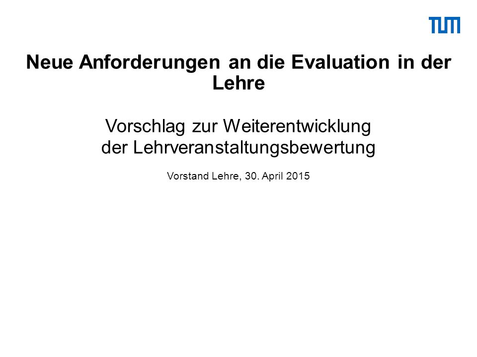 Neue Anforderungen an die Evaluation in der Lehre Vorschlag zur Weiterentwicklung der Lehrveranstaltungsbewertung Vorstand Lehre, 30.