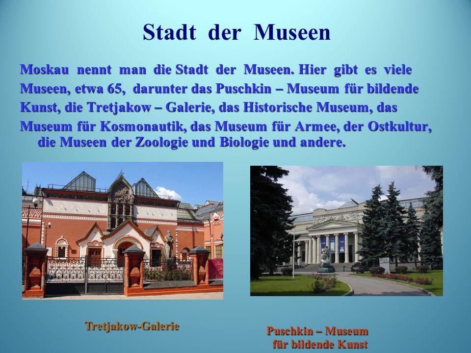 Moskau nennt man die Stadt der Museen.
