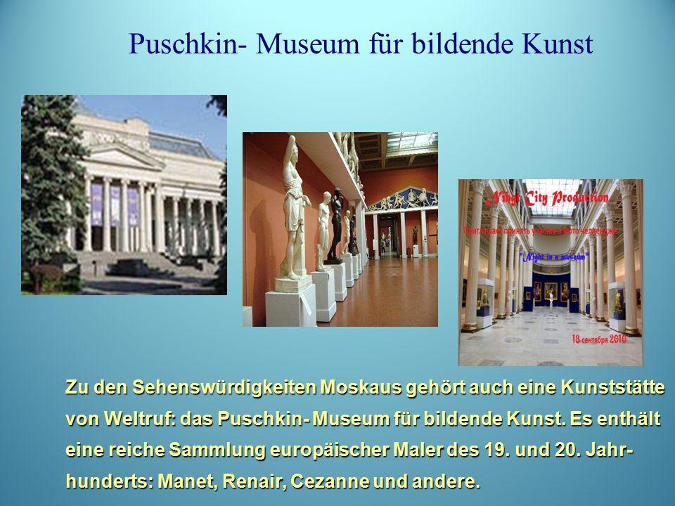 Zu den Sehenswürdigkeiten Moskaus gehört auch eine Kunststätte von Weltruf: das Puschkin- Museum für bildende Kunst.