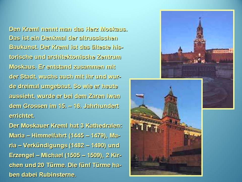 Den Kreml nennt man das Herz Moskaus. Das ist ein Denkmal der altrussischen Baukunst.