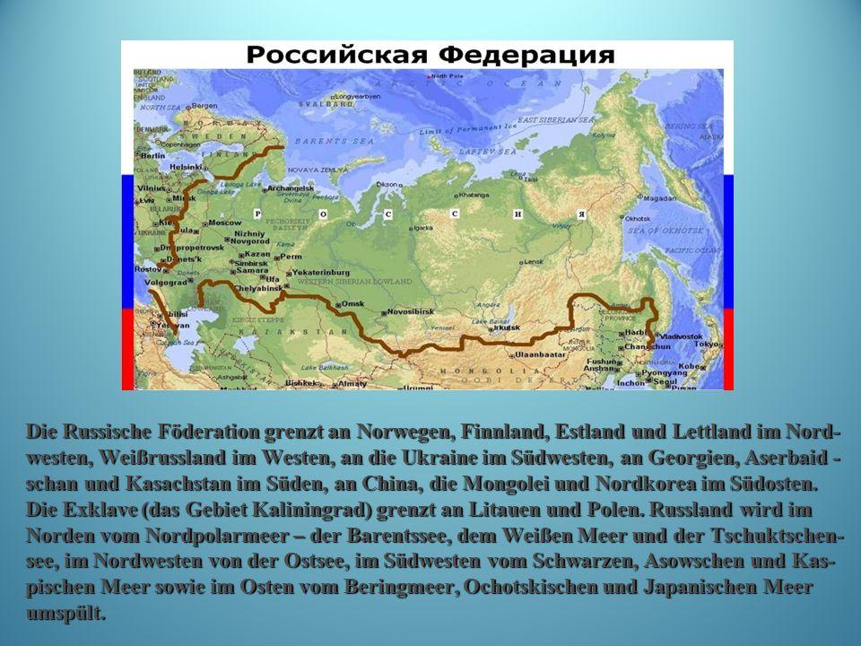Die Russische Föderation grenzt an Norwegen, Finnland, Estland und Lettland im Nord- westen, Weißrussland im Westen, an die Ukraine im Südwesten, an Georgien, Aserbaid - schan und Kasachstan im Süden, an China, die Mongolei und Nordkorea im Südosten.