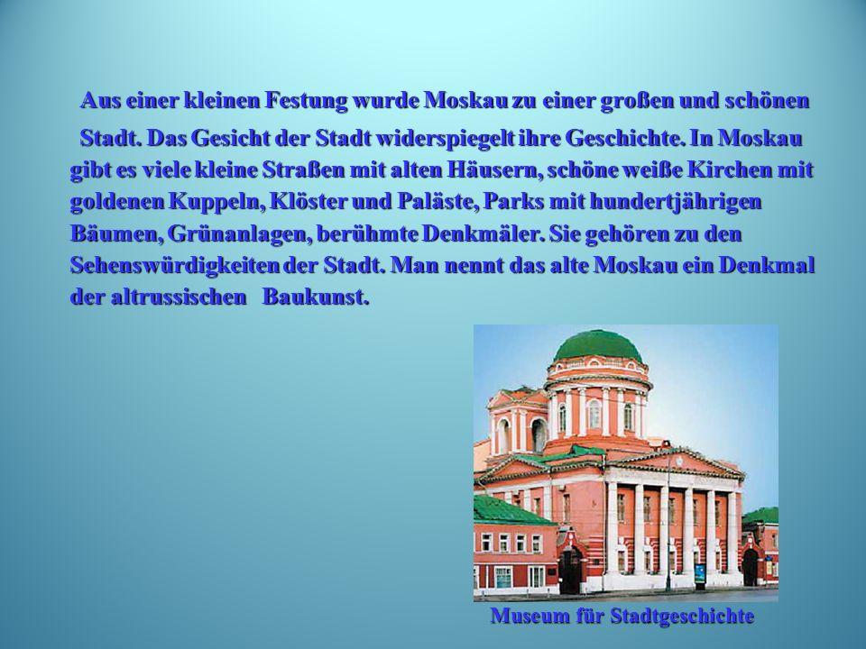 Aus einer kleinen Festung wurde Moskau zu einer großen und schönen Aus einer kleinen Festung wurde Moskau zu einer großen und schönen Stadt.