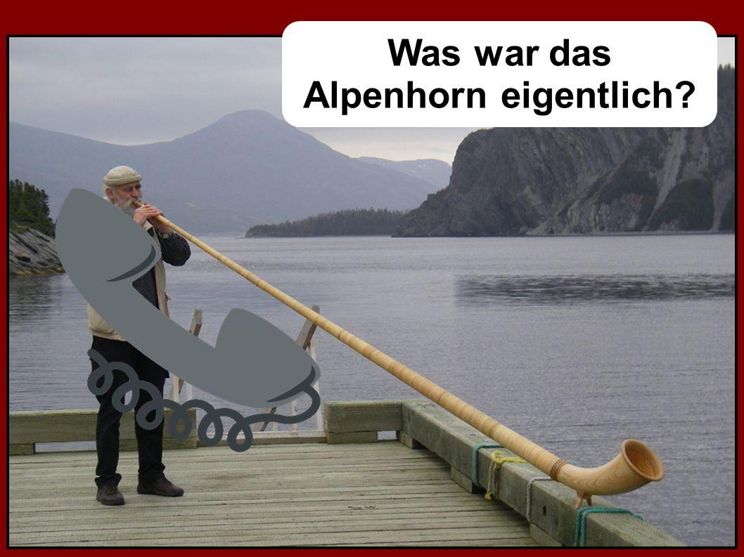 Was war das Alpenhorn eigentlich