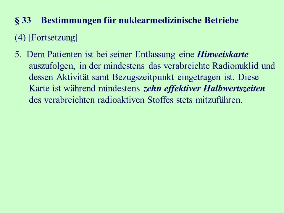 § 33 – Bestimmungen für nuklearmedizinische Betriebe (4) [Fortsetzung] 5.