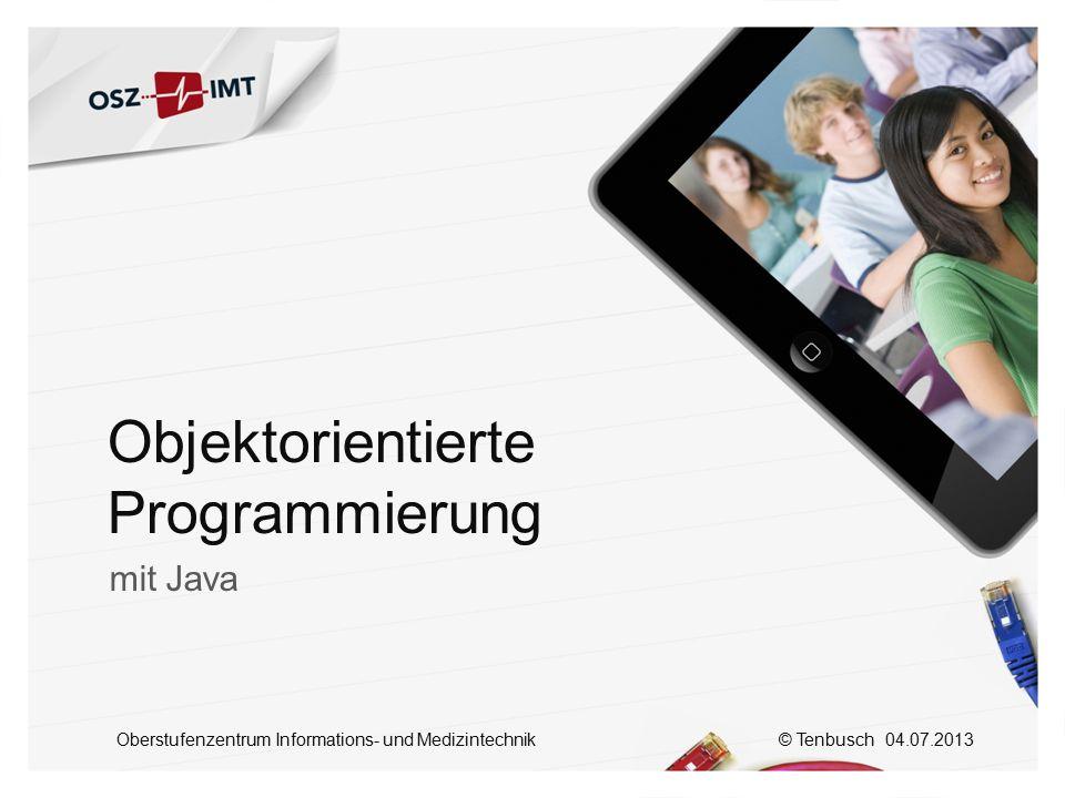 © Tenbusch 04.07.2013 Oberstufenzentrum Informations- und Medizintechnik Objektorientierte Programmierung mit Java
