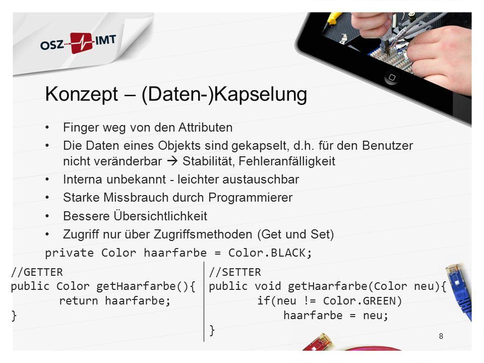 Konzept – (Daten-)Kapselung Finger weg von den Attributen Die Daten eines Objekts sind gekapselt, d.h.
