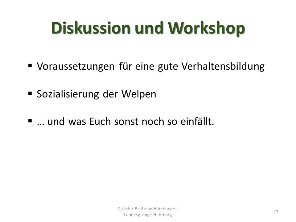 Diskussion und Workshop  Voraussetzungen für eine gute Verhaltensbildung  Sozialisierung der Welpen  … und was Euch sonst noch so einfällt.