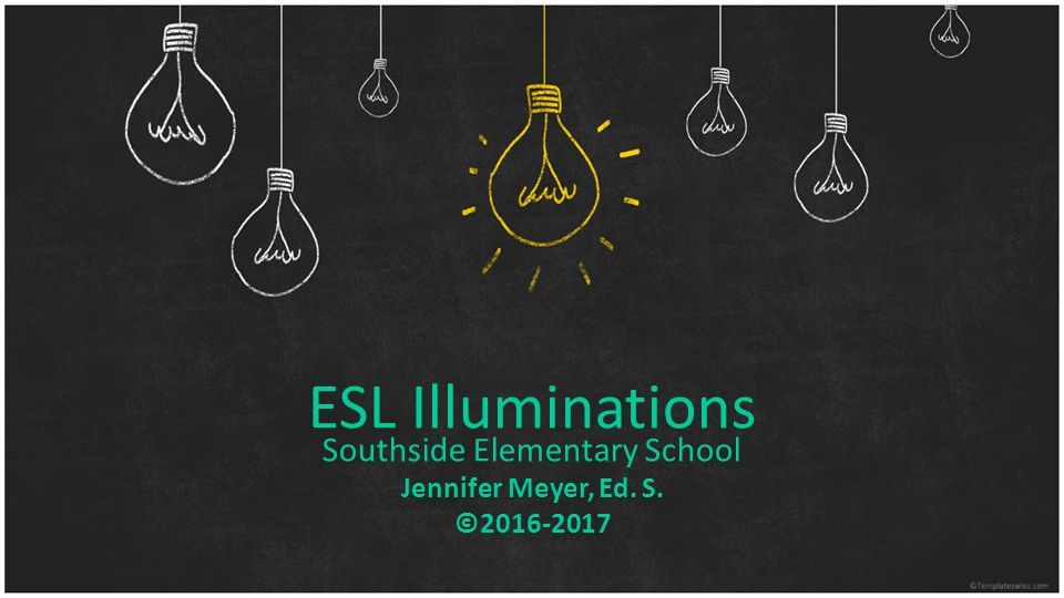 ESL Illuminations Southside Elementary School Jennifer Meyer, Ed. S. ©2016-2017