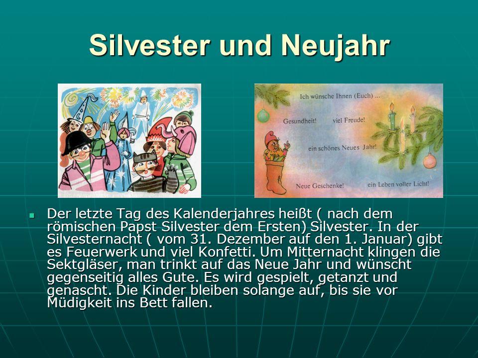 Silvester und Neujahr Der letzte Tag des Kalenderjahres heißt ( nach dem römischen Papst Silvester dem Ersten) Silvester.