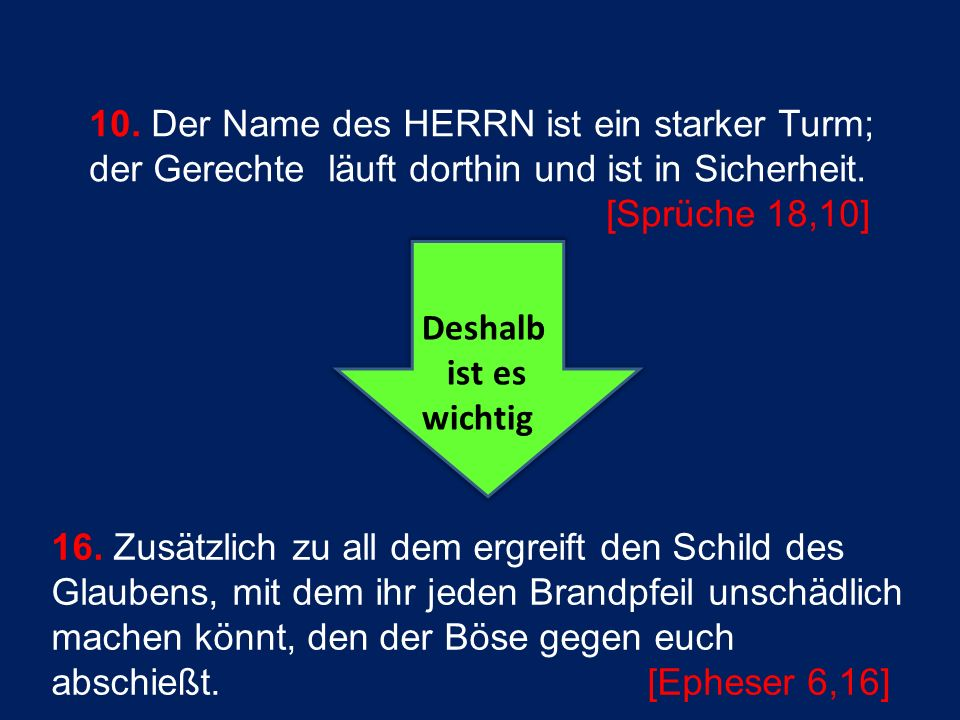 10. Der Name des HERRN ist ein starker Turm; der Gerechte läuft dorthin und ist in Sicherheit.