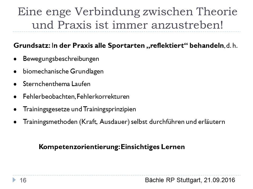 Bächle RP Stuttgart, 21.09.2016 Eine enge Verbindung zwischen Theorie und Praxis ist immer anzustreben.