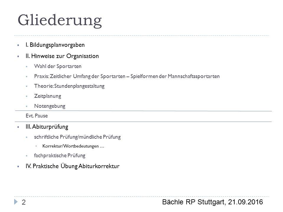Bächle RP Stuttgart, 21.09.2016 Gliederung 2  I. Bildungsplanvorgaben  II.