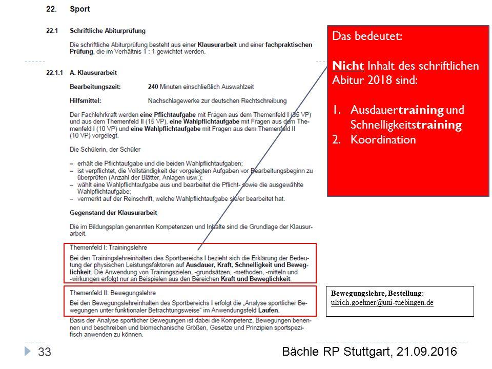 Bächle RP Stuttgart, 21.09.2016 33 Bewegungslehre, Bestellung: ulrich.goehner@uni-tuebingen.de Das bedeutet: Nicht Inhalt des schriftlichen Abitur 2018 sind: 1.Ausdauertraining und Schnelligkeitstraining 2.Koordination
