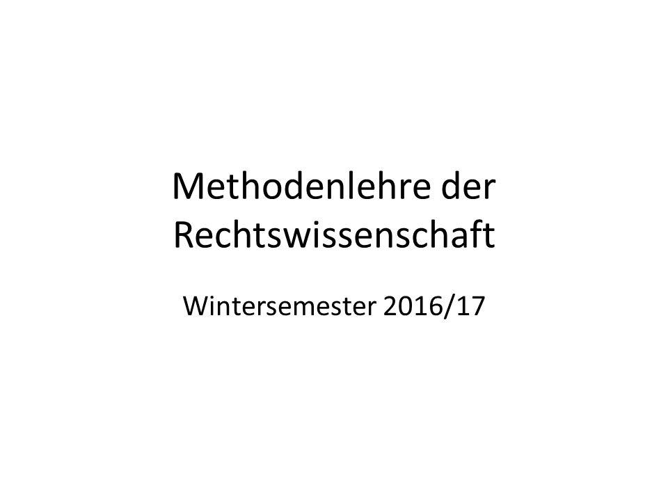 Methodenlehre der Rechtswissenschaft Wintersemester 2016/17