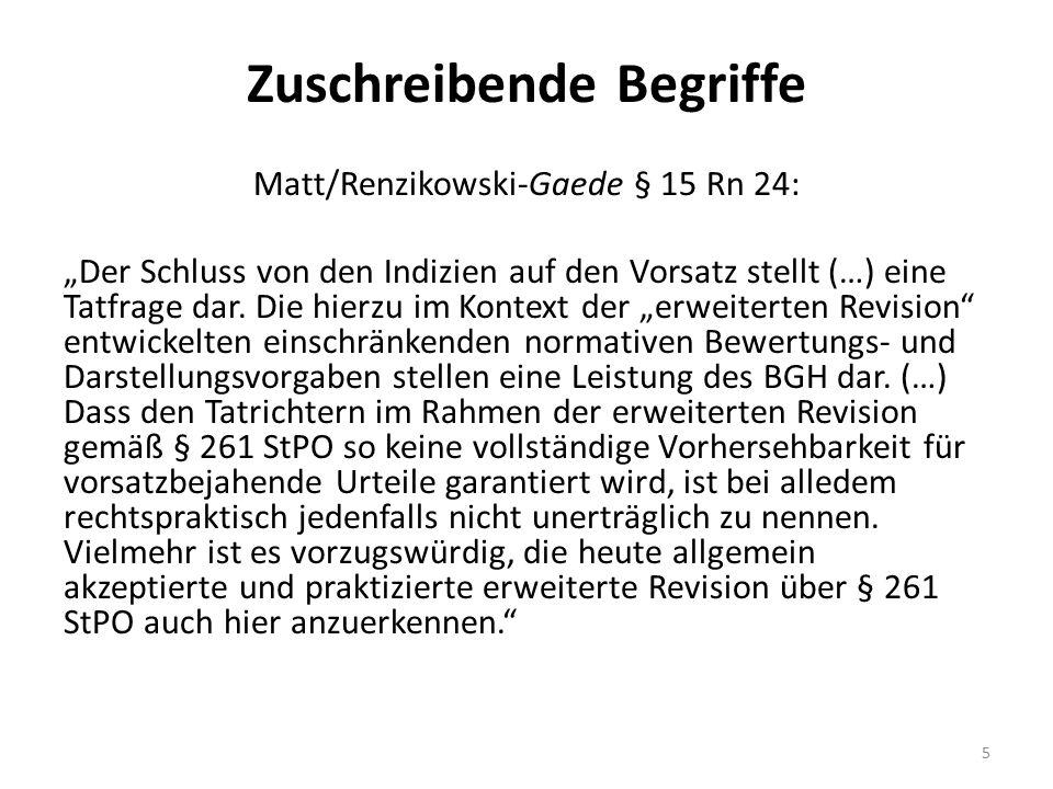 """Zuschreibende Begriffe Matt/Renzikowski-Gaede § 15 Rn 24: """"Der Schluss von den Indizien auf den Vorsatz stellt (…) eine Tatfrage dar."""