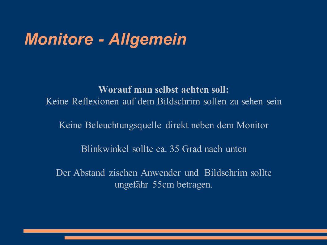 Monitore - Allgemein Worauf man selbst achten soll: Keine Reflexionen auf dem Bildschrim sollen zu sehen sein Keine Beleuchtungsquelle direkt neben dem Monitor Blinkwinkel sollte ca.