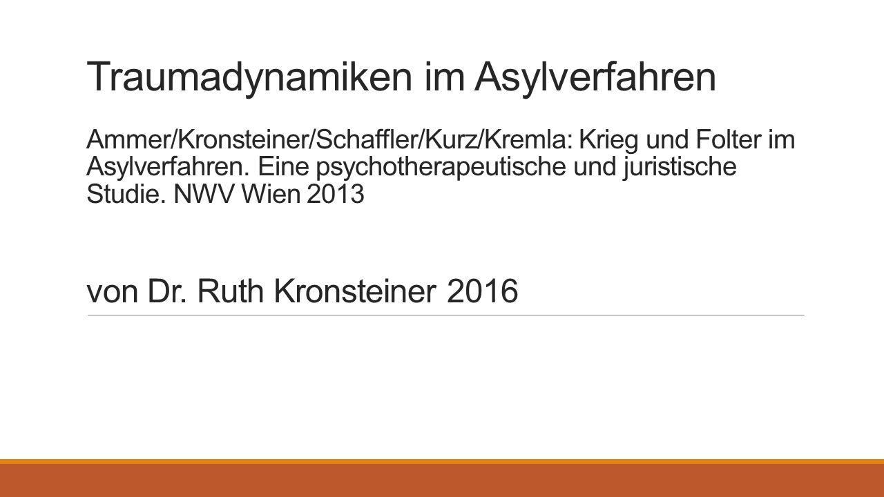 Traumadynamiken im Asylverfahren Ammer/Kronsteiner/Schaffler/Kurz/Kremla: Krieg und Folter im Asylverfahren.
