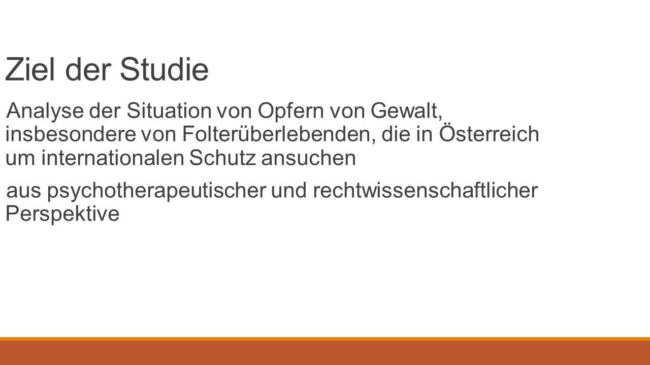 Ziel der Studie Analyse der Situation von Opfern von Gewalt, insbesondere von Folterüberlebenden, die in Österreich um internationalen Schutz ansuchen aus psychotherapeutischer und rechtwissenschaftlicher Perspektive