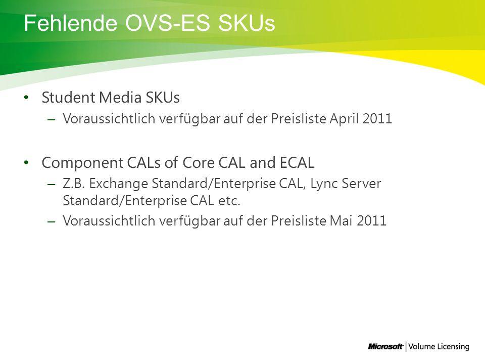 Fehlende OVS-ES SKUs Student Media SKUs – Voraussichtlich verfügbar auf der Preisliste April 2011 Component CALs of Core CAL and ECAL – Z.B.